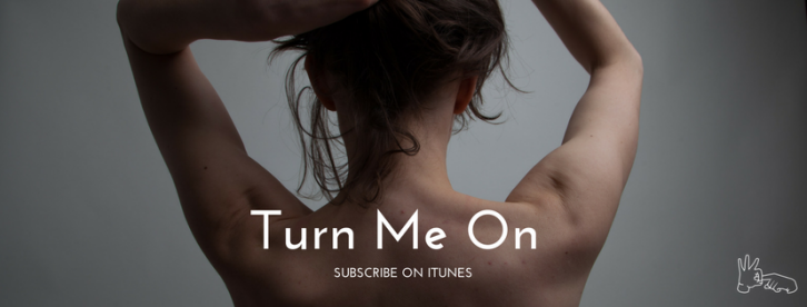 Turn Me On Podcast promo photo for iTunes.