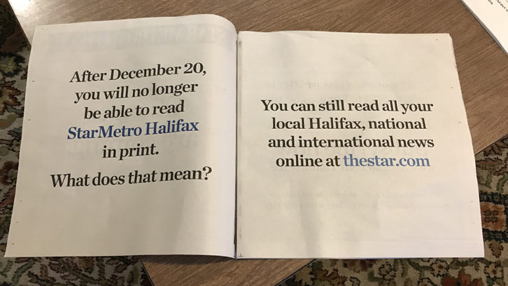 "Opened StarMetro from Thursday. It reads ""As of December 20, you will no longer be able to read StarMetro Halifax in print."""